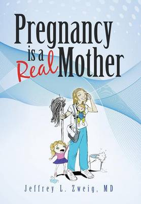Pregnancy Is a Real Mother! (Hardback)