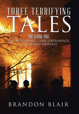 Three Terrifying Tales: The Dark One: The Beginning, Gore Orphanage, and Blood Harvest (Hardback)