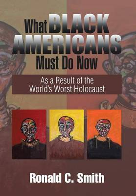 What Black Americans Must Do Now: As a Result of the World's Worst Holocaust (Hardback)