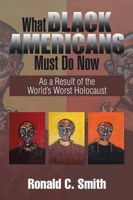 What Black Americans Must Do Now: As a Result of the World's Worst Holocaust (Paperback)