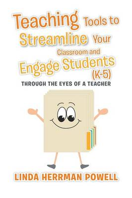 Teaching Tools to Streamline Your Classroom and Engage Students (K-5): Through the Eyes of a Teacher (Paperback)