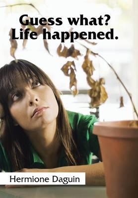 Guess What? Life Happened. (Hardback)