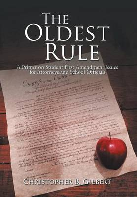 The Oldest Rule: A Primer on Student First Amendment Issues for Attorneys and School Officials (Hardback)