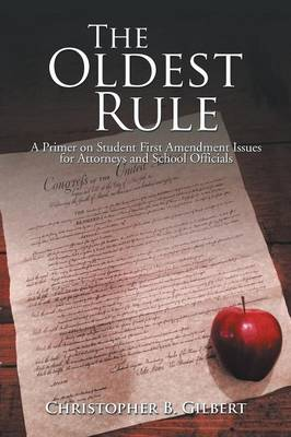 The Oldest Rule: A Primer on Student First Amendment Issues for Attorneys and School Officials (Paperback)