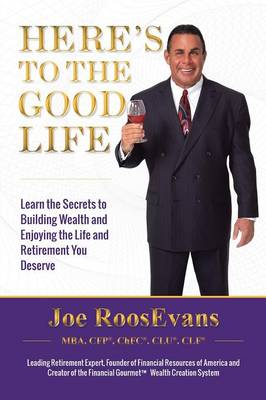 Here's to the Good Life: Learn the Secrets to Building Wealth and Enjoying the Life and Retirement You Deserve (Paperback)