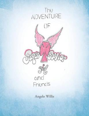 The Adventure of Super Savior Girl and Friends (Paperback)