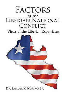 Factors in the Liberian National Conflict: Views of the Liberian Expatriates (Hardback)