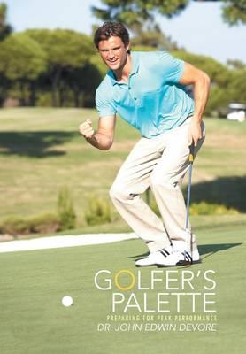 Golfer's Palette: Preparing for Peak Performance (Hardback)