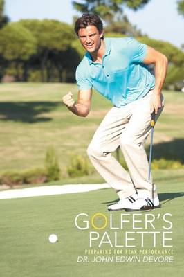 Golfer's Palette: Preparing for Peak Performance (Paperback)
