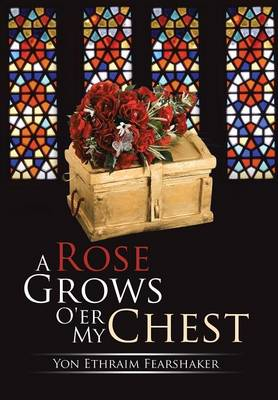 A Rose Grows O'Er My Chest (Hardback)
