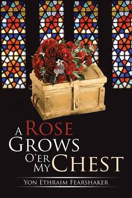 A Rose Grows O'Er My Chest (Paperback)