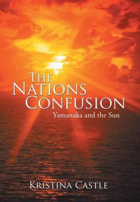 The Nations Confusion: Yamanaka and the Sun (Hardback)