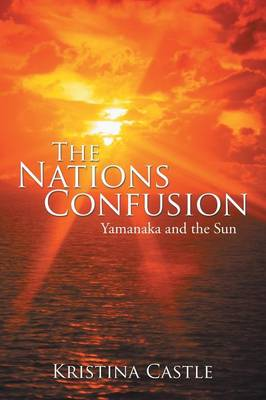 The Nations Confusion: Yamanaka and the Sun (Paperback)