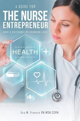 A Guide for the Nurse Entrepreneur: Make a Difference (Paperback)