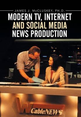 Modern Tv, Internet and Social Media News Production (Hardback)