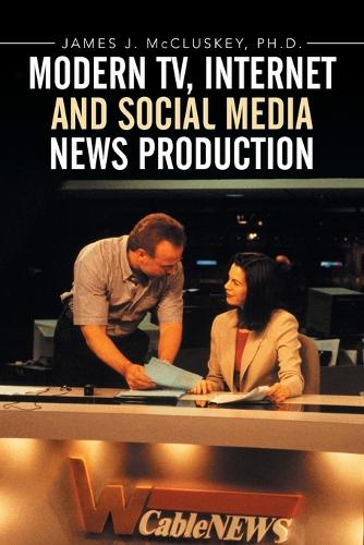 Modern Tv, Internet and Social Media News Production (Paperback)