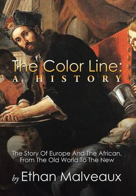 The Color Line: A History: The Story of Europe and the African, from the Old World to the New (Hardback)