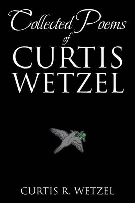 Collected Poems of Curtis Wetzel (Paperback)