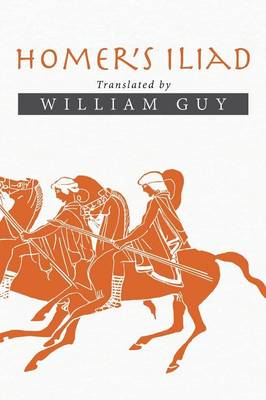 Homer's Iliad: Translated by William Guy (Paperback)