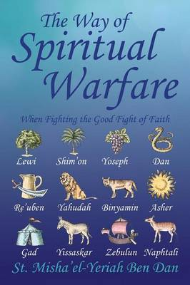 The Way of Spiritual Warfare: When Fighting the Good Fight of Faith (Paperback)