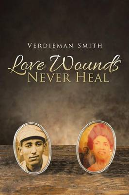Love Wounds Never Heal (Paperback)