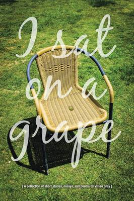 I Sat on a Grape: A Collection of Short Stories, Essays and Poems (Paperback)