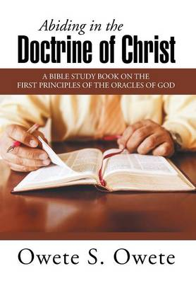 Abiding in the Doctrine of Christ: A Bible Study Book on the First Principles of the Oracles of God (Hardback)