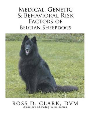 Medical, Genetic & Behavioral Risk Factors of Belgian Sheepdogs (Paperback)