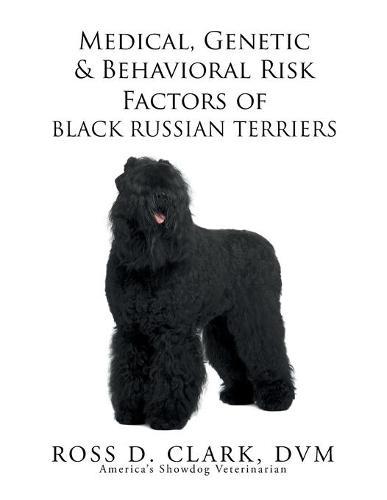 Medical, Genetic & Behavioral Risk Factors of Black Russian Terriers (Paperback)