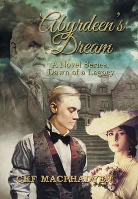 Abyrdeen's Dream: A Novel Series, Dawn of a Legacy (Hardback)
