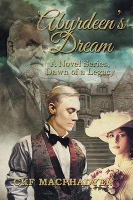 Abyrdeen's Dream: A Novel Series, Dawn of a Legacy (Paperback)