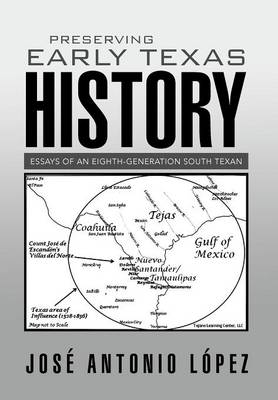 Preserving Early Texas History: Essays of an Eighth-Generation South Texan (Hardback)