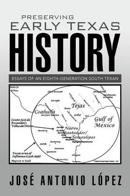 Preserving Early Texas History: Essays of an Eighth-Generation South Texan (Paperback)