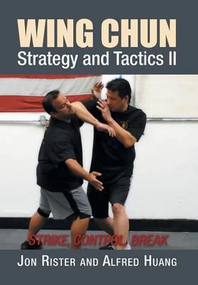 Wing Chun Strategy and Tactics II: Strike, Control, Break (Hardback)