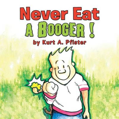 Never Eat a Booger ! (Paperback)