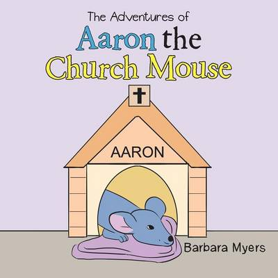The Adventures of Aaron the Church Mouse (Paperback)