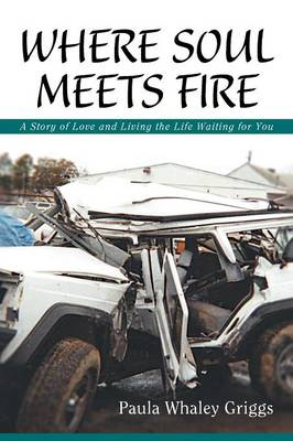 Where Soul Meets Fire: A Story of Love and Living the Life Waiting for You (Paperback)