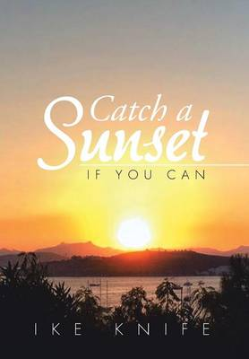 Catch a Sunset: If You Can (Hardback)