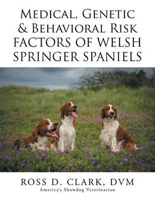 Medical, Genetic & Behavioral Risk Factors of Welsh Springer Spaniels (Paperback)