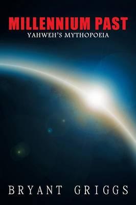 Millennium Past: Yahweh's Mythopoeia (Paperback)