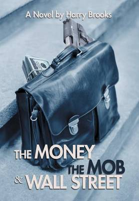 The Money the Mob and Wall Street (Hardback)