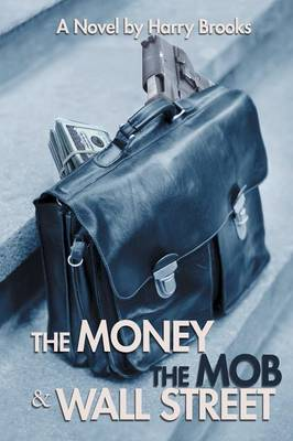 The Money the Mob and Wall Street (Paperback)