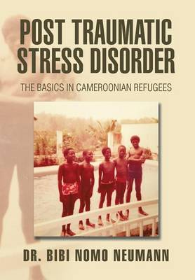 Post Traumatic Stress Disorder: The Basics in Cameroonian Refugees (Hardback)