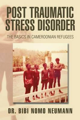 Post Traumatic Stress Disorder: The Basics in Cameroonian Refugees (Paperback)