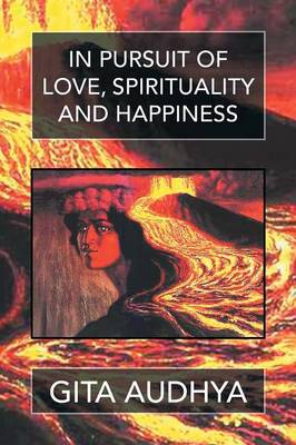 In Pursuit of Love, Spirituality, and Happiness (Paperback)