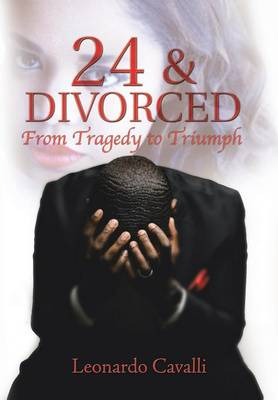 24 & Divorced: From Tragedy to Triumph (Hardback)