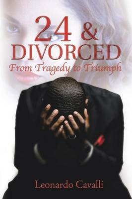 24 & Divorced: From Tragedy to Triumph (Paperback)