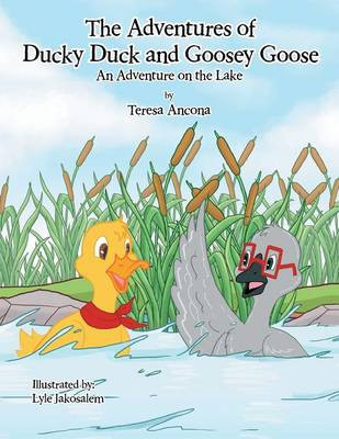 The Adventures of Ducky Duck and Goosey Goose: An Adventure on the Lake (Paperback)