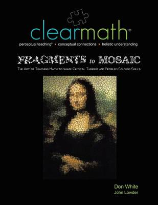 Fragments to Mosaic: The Art of Teaching Math to Shape Critical Thinking and Problem Solving Skills (Paperback)
