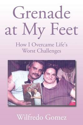 Grenade at My Feet: How I Overcame Life's Worst Challenges (Paperback)
